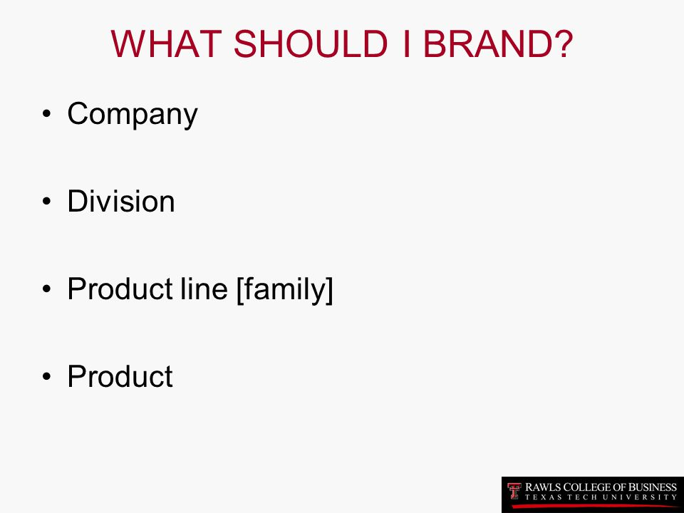 WHAT SHOULD I BRAND Company Division Product line [family] Product